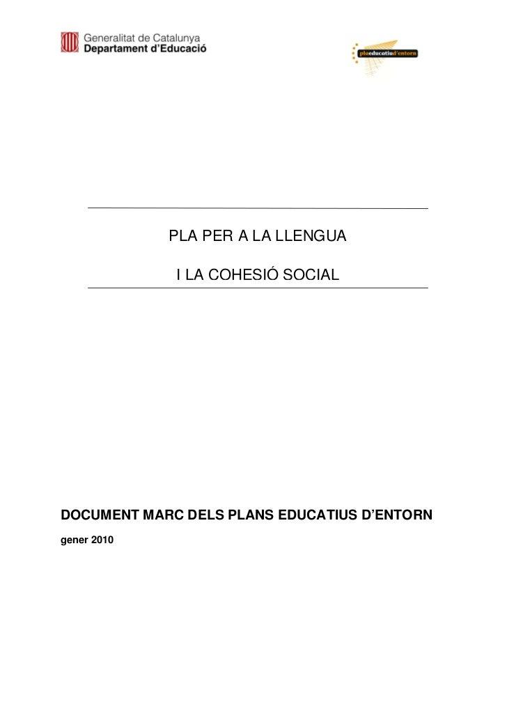 PLA PER A LA LLENGUA             I LA COHESIÓ SOCIALDOCUMENT MARC DELS PLANS EDUCATIUS D'ENTORNgener 2010