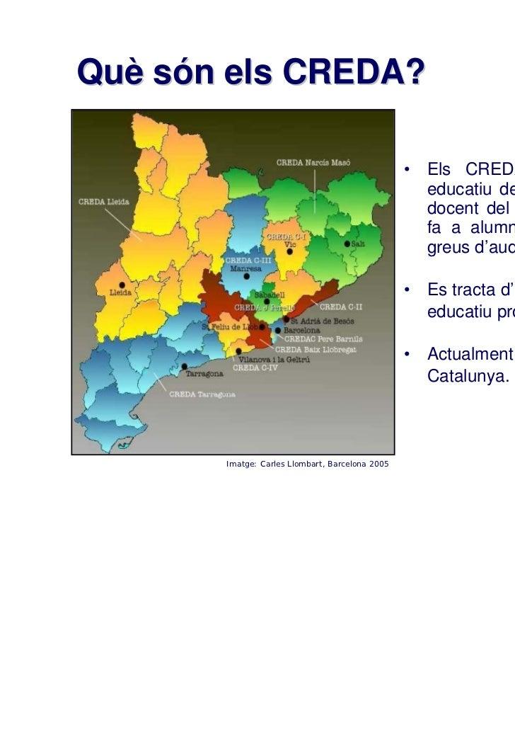 Què són els CREDA?                                                 • Els CREDA són un servei                              ...