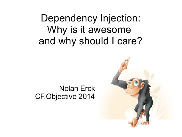 Dependency Injection: Why is it awesome and why should I care? Nolan Erck CF.Objective 2014