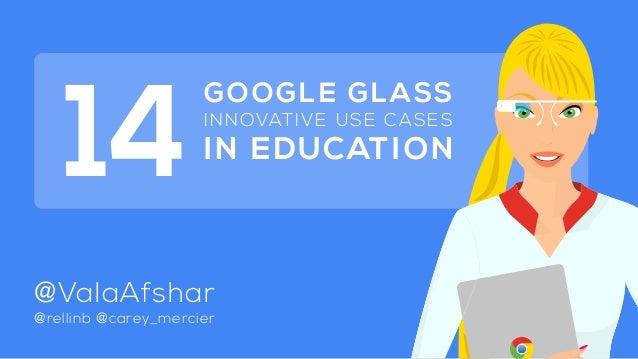 @rellinb @carey_mercier @ValaAfshar GOOGLE GLASS INNOVATIVE USE CASES IN EDUCATION 14