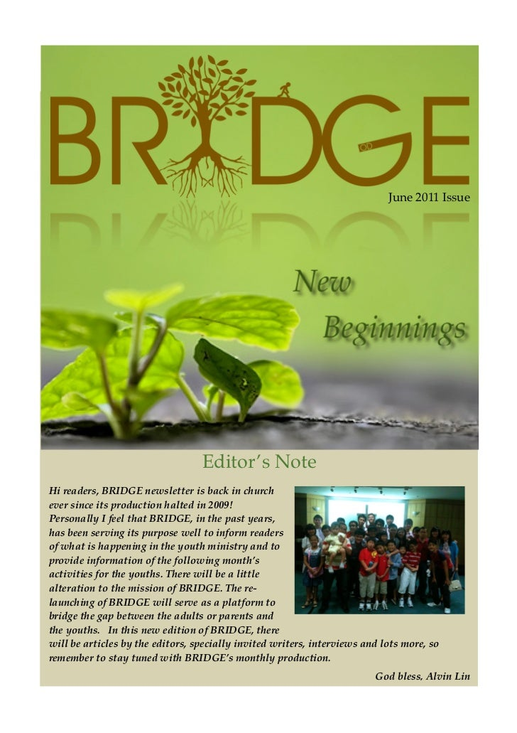 June 2011 Issue                                  Editor''s NoteHi readers, BRIDGE newsletter is back in churchever since i...