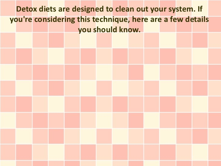Detox diets are designed to clean out your system. Ifyoure considering this technique, here are a few details             ...