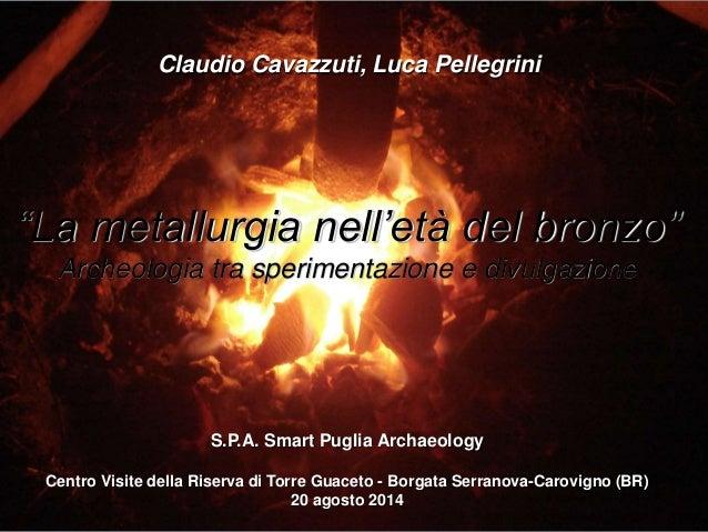 Ldb S.P.A.  20-06-2014 Pellegrini - archeologia sperimentale. la fusione del bronzo