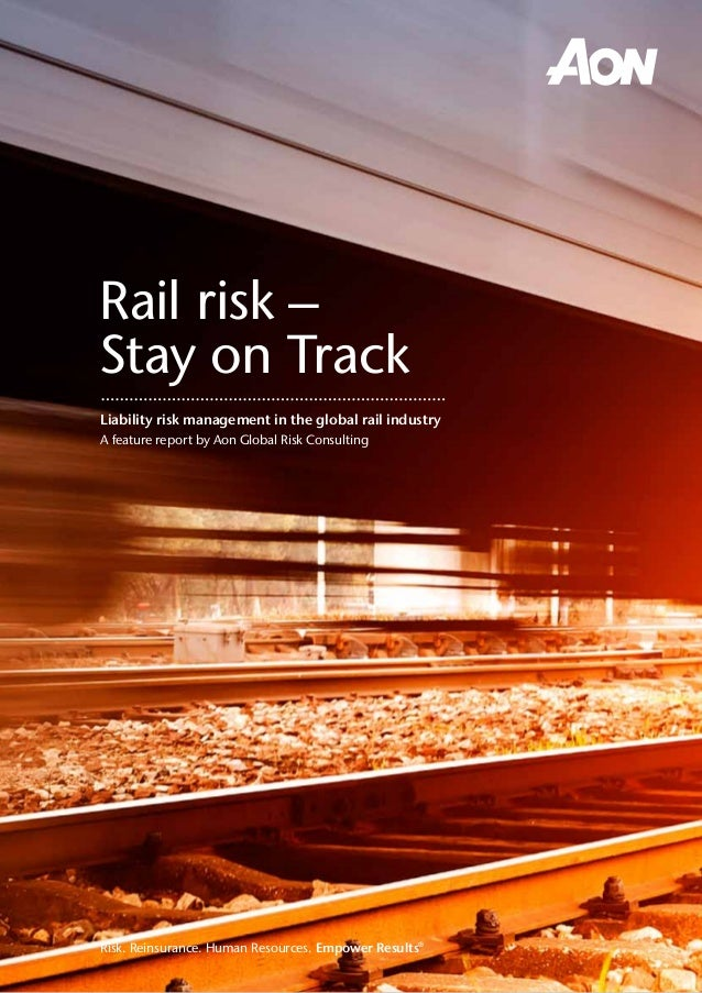 Aon Hewitt | Xxxxxxx Rail risk – Stay on Track Liability risk management in the global rail industry A feature report by A...