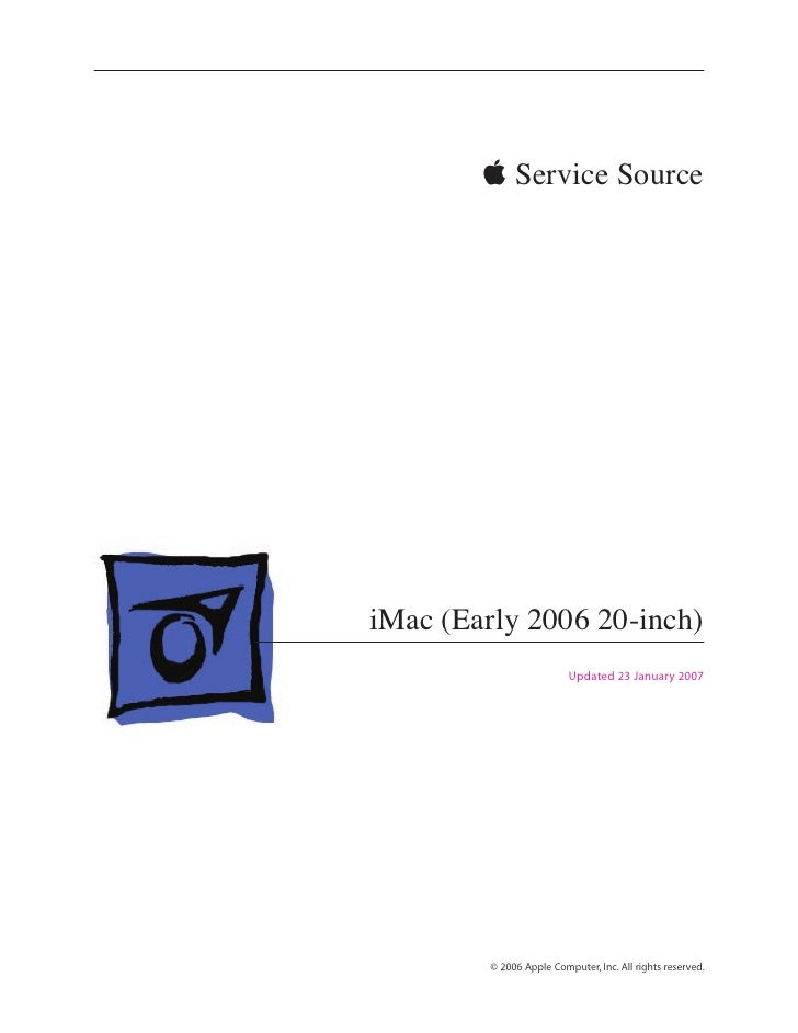  Service Source     iMac (Early 2006 20-inch)                           Updated 23 January 2007              © 2006 Apple...