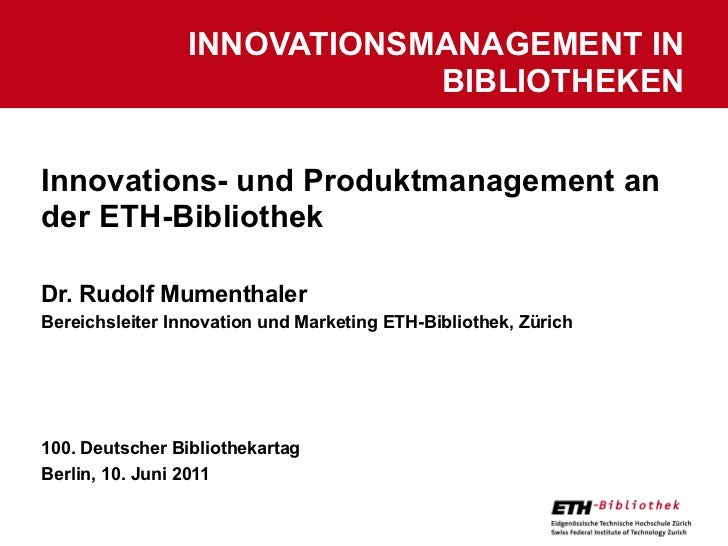 INNOVATIONSMANAGEMENT IN                             BIBLIOTHEKENInnovations- und Produktmanagement ander ETH-BibliothekDr...