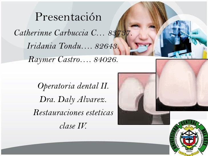 Presentación Catherinne Carbuccia C… 83737.    Iridania Tondu…. 82643.    Raymer Castro…. 84026.       Operatoria dental I...