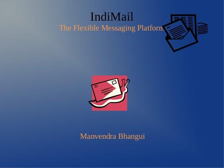 IndiMailThe Flexible Messaging Platform      Manvendra Bhangui