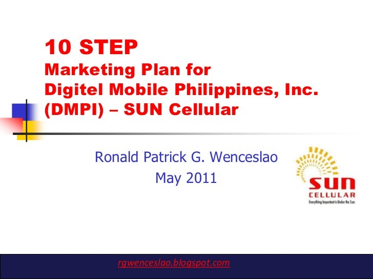 10 STEPMarketing Plan forDigitel Mobile Philippines, Inc.(DMPI) – SUN Cellular     Ronald Patrick G. Wenceslao            ...