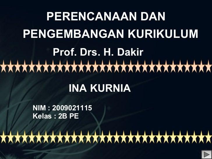 INA KURNIA NIM : 2009021115 Kelas : 2B PE PERENCANAAN DAN PENGEMBANGAN KURIKULUM Created by : Ina Kurnia Assalamu'alaikum ...