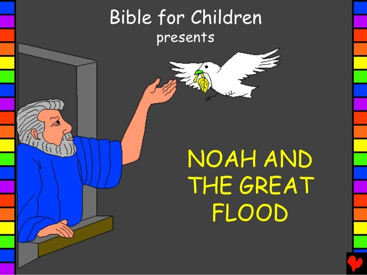 Bible for Children     presents         NOAH AND         THE GREAT           FLOOD