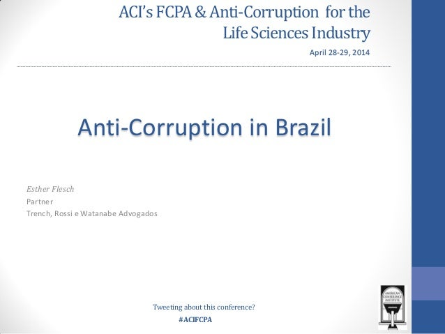 #ACIFCPA ACI'sFCPA &Anti-Corruption forthe LifeSciencesIndustry Esther Flesch Partner Trench, Rossi e Watanabe Advogados A...