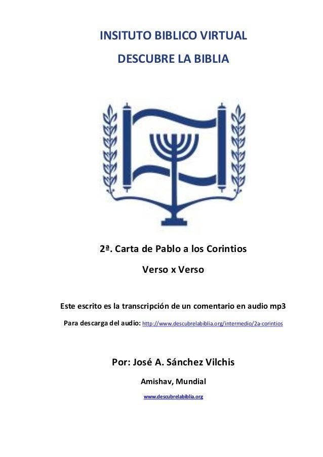 INSITUTO BIBLICO VIRTUAL DESCUBRE LA BIBLIA  2ª. Carta de Pablo a los Corintios Verso x Verso Este escrito es la transcrip...