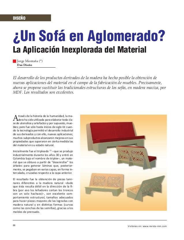86 Visítenos en: www.revista-mm.com DISEÑO ¿Un Sofá en Aglomerado? La Aplicación Inexplorada del Material Jorge Montaña (*...
