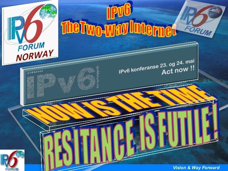 IPv6 - The Time Is Now: Latif Ladid, President, IPv6 forum