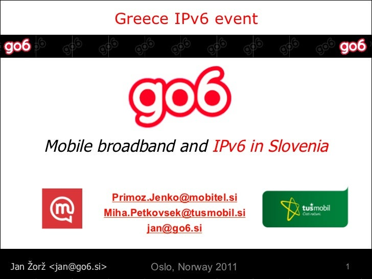 Greece IPv6 event       Mobile broadband and IPv6 in Slovenia                        Primoz.Jenko@mobitel.si              ...