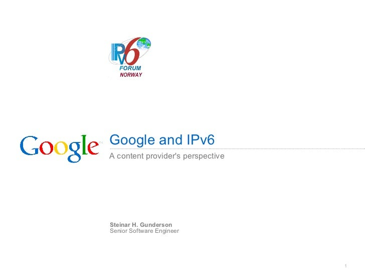 Google and IPv6A content providers perspectiveSteinar H. GundersonSenior Software Engineer                                ...