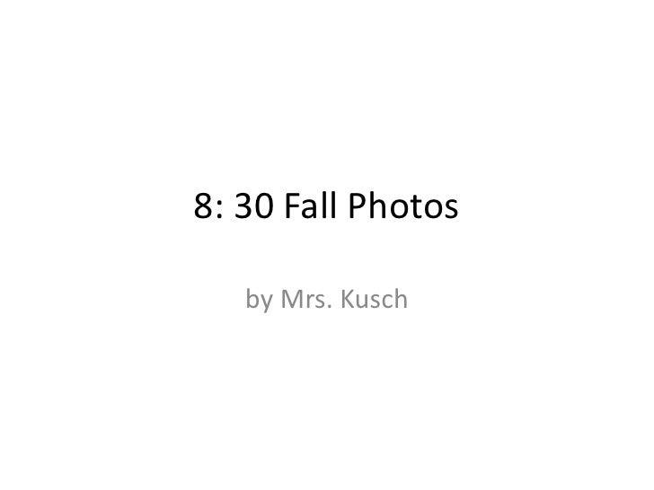 8: 30 Fall Photos<br />by Mrs. Kusch<br />