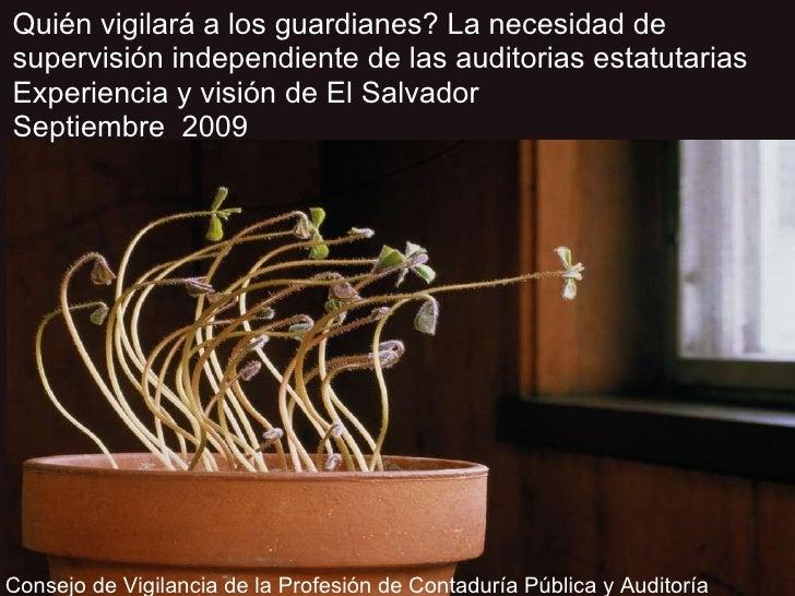 Slide  Consejo de Vigilancia de la Profesión de  Contaduría Pública y Auditoría   Quién vigilará a los guardianes? La nece...