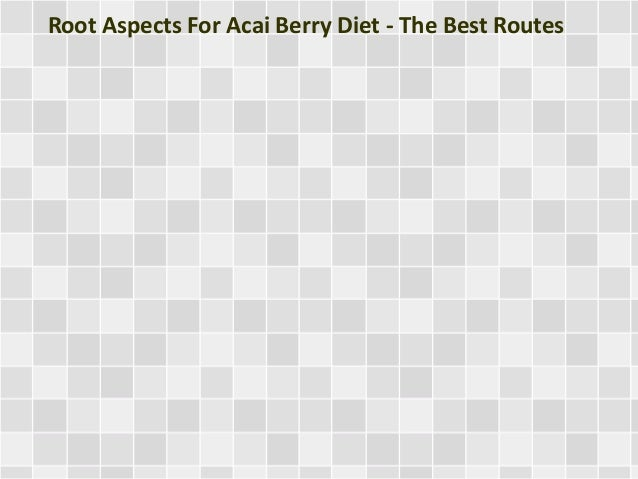 Root Aspects For Acai Berry Diet - The Best Routes