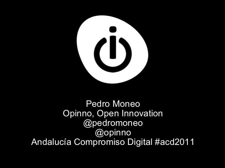 Pedro Moneo Opinno, Open Innovation @pedromoneo @opinno Andalucía Compromiso Digital #acd2011