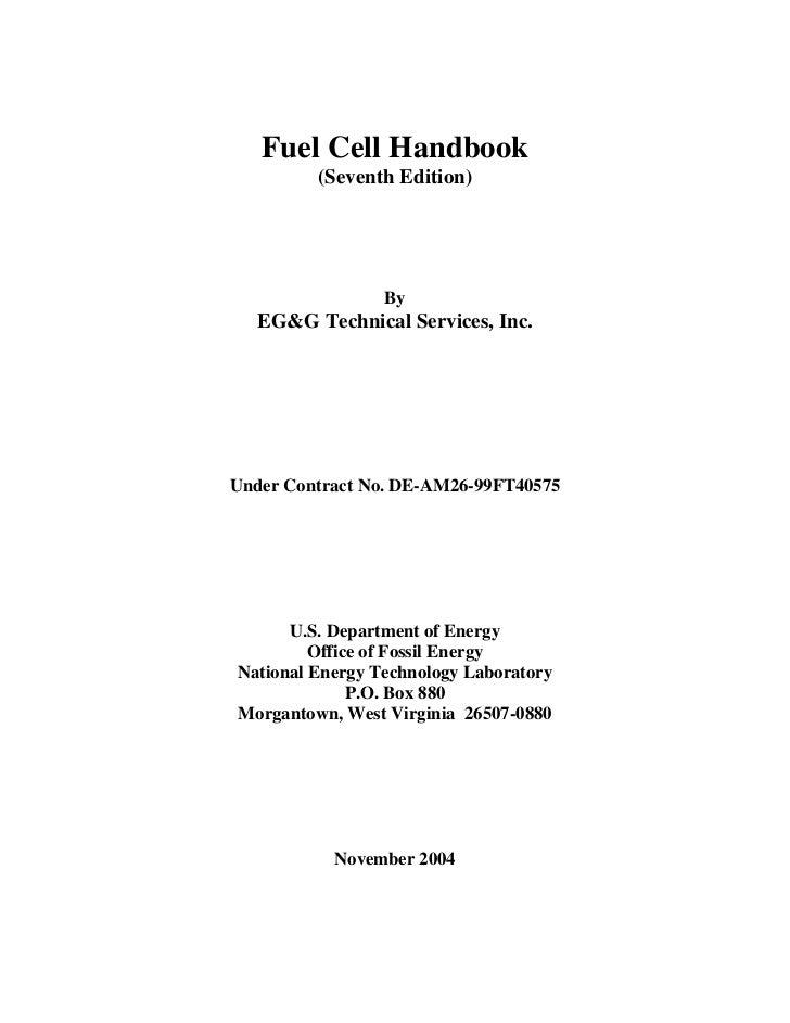 Fuel Cell Handbook         (Seventh Edition)                 By  EG&G Technical Services, Inc.Under Contract No. DE-AM26-9...
