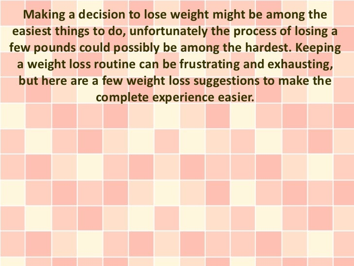 Making a decision to lose weight might be among the easiest things to do, unfortunately the process of losing afew pounds ...