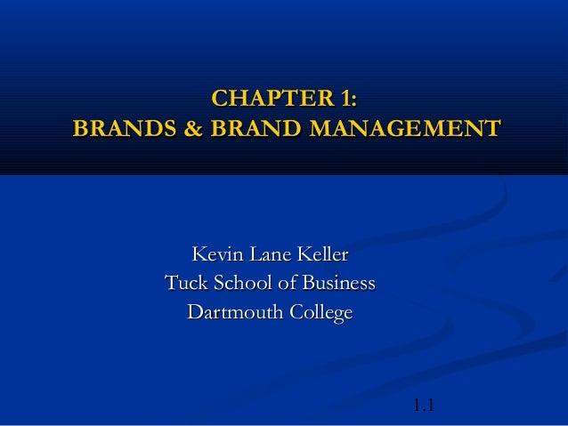 1.1 CHAPTER 1:CHAPTER 1: BRANDS & BRAND MANAGEMENTBRANDS & BRAND MANAGEMENT Kevin Lane KellerKevin Lane Keller Tuck School...