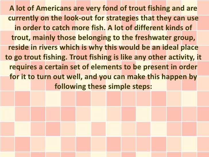 A lot of Americans are very fond of trout fishing and are currently on the look-out for strategies that they can use   in ...