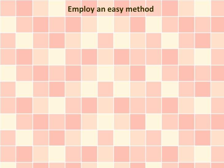 Employ an easy method