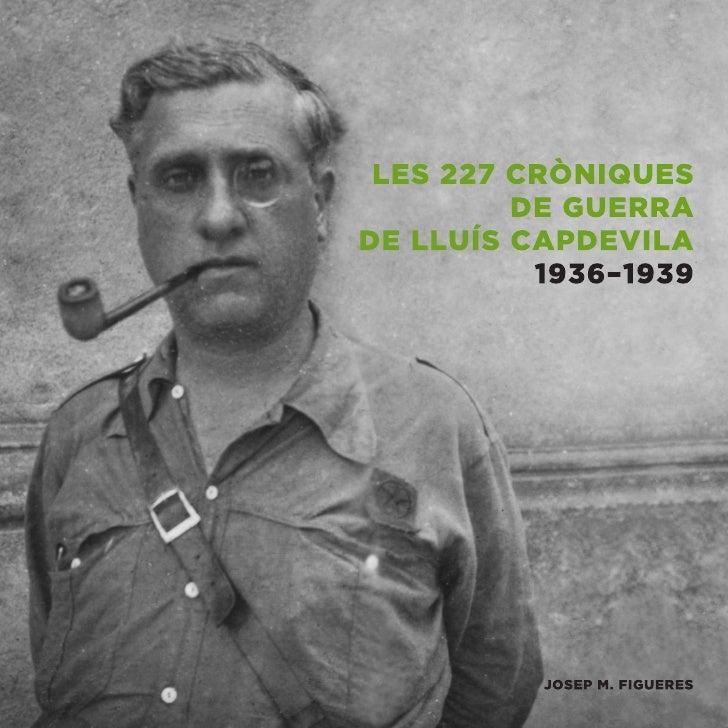 LES 227 CRÒNIQUES DE GUERRA          DE LLUÍS CAPDEVILA                    1936–1939                     JOSEP M. FIGUERES...