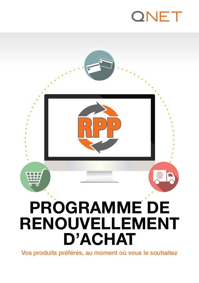 PROGRAMME DE RENOUVELLEMENT D'ACHAT Vos produits préférés, au moment où vous le souhaitez en optant pour le Programme de r...