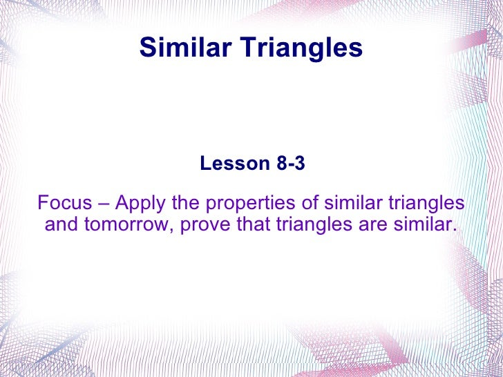 Similar Triangles Focus – Apply the properties of similar triangles and tomorrow, prove that triangles are similar. Lesson...