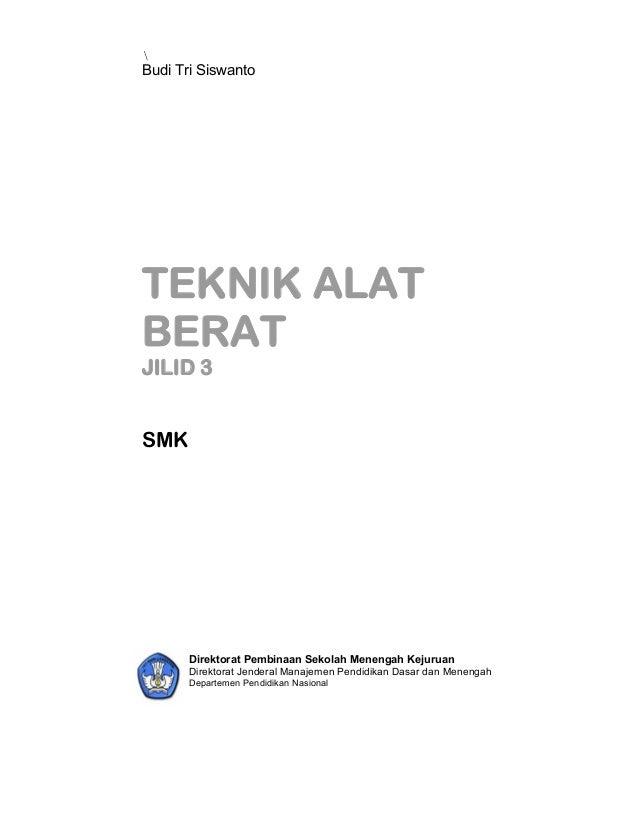 Budi Tri Siswanto TEKNIK ALAT BERAT JILID 3 SMK Direktorat Pembinaan Sekolah Menengah Kejuruan Direktorat Jenderal Manajem...