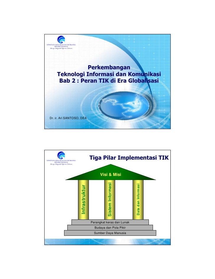 Perkembangan     Teknologi Informasi dan Komunikasi      Bab 2 : Peran TIK di Era Globalisasi     Dr. ir. Ari SANTOSO, DEA...