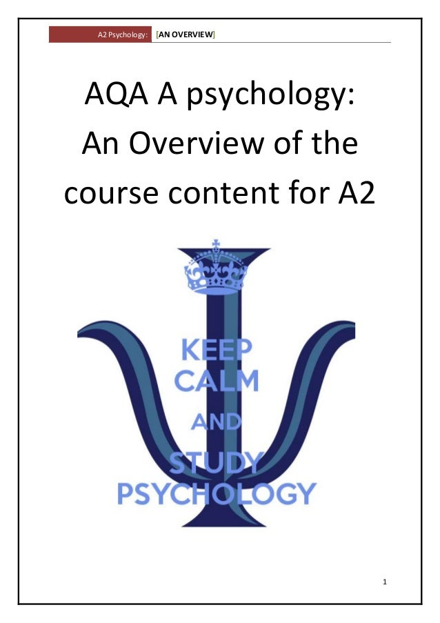 A2 Psychology: [AN OVERVIEW] 1 AQA A psychology: An Overview of the course content for A2