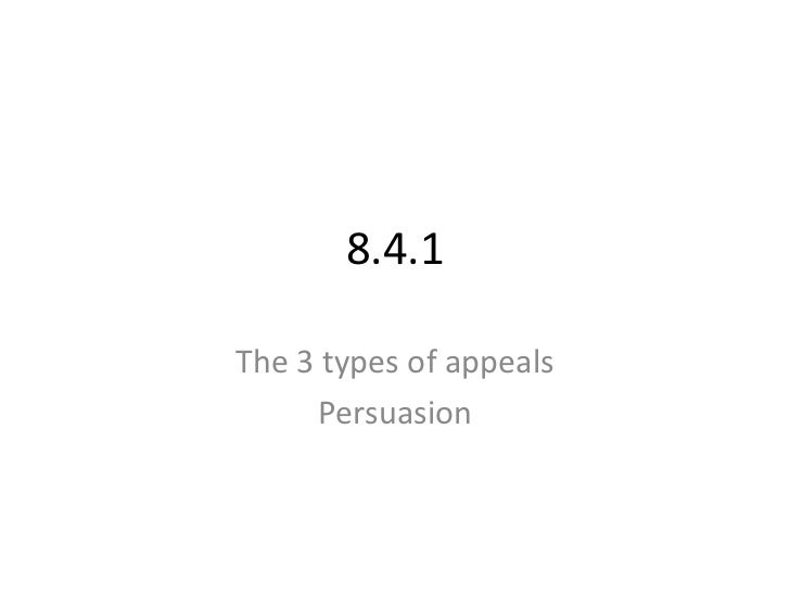 8.4.1<br />The 3 types of appeals<br />Persuasion<br />