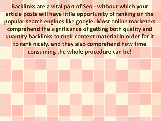 Backlinks are a vital part of Seo - without which yourarticle posts will have little opportunity of ranking on thepopular ...