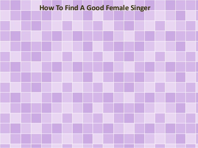 How To Find A Good Female Singer