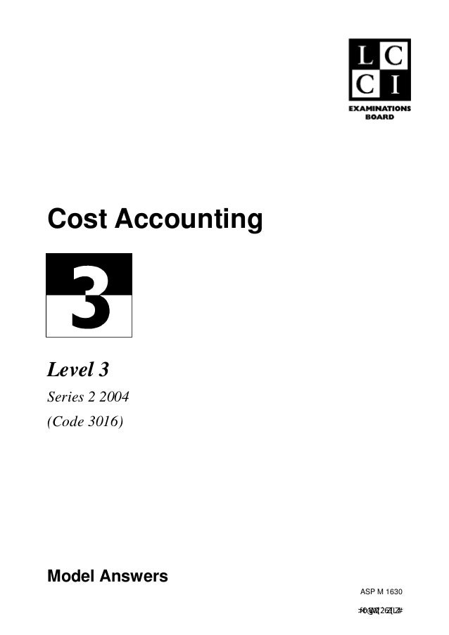 Cost AccountingLevel 3Series 2 2004(Code 3016)Model Answers                   ASP M 1630                  >f0t@WJY2[2`6Z?[...