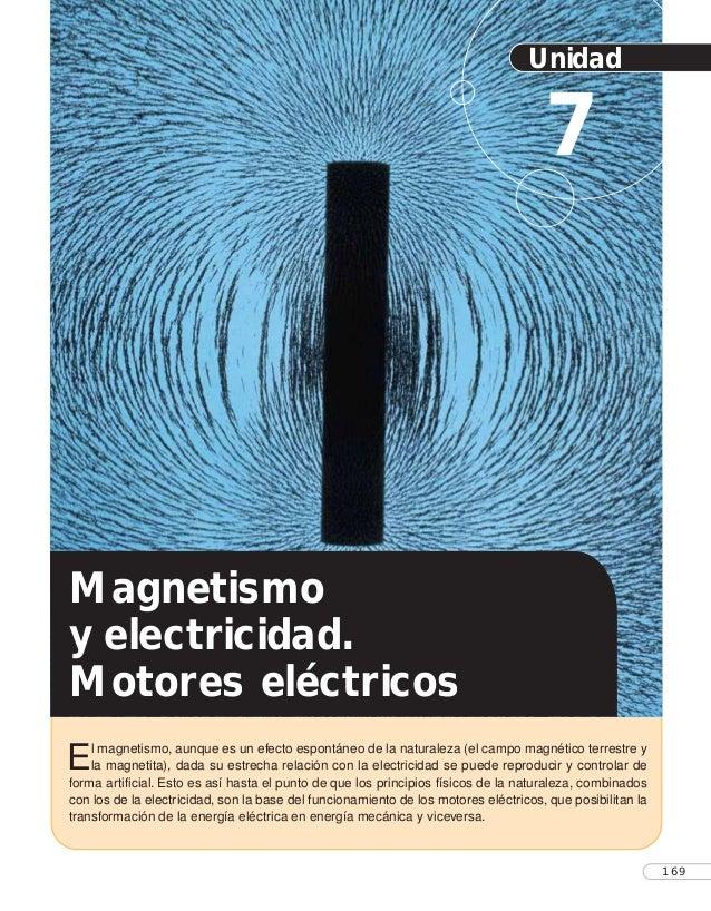 Unidad 7 El magnetismo, aunque es un efecto espontáneo de la naturaleza (el campo magnético terrestre y la magnetita), dad...
