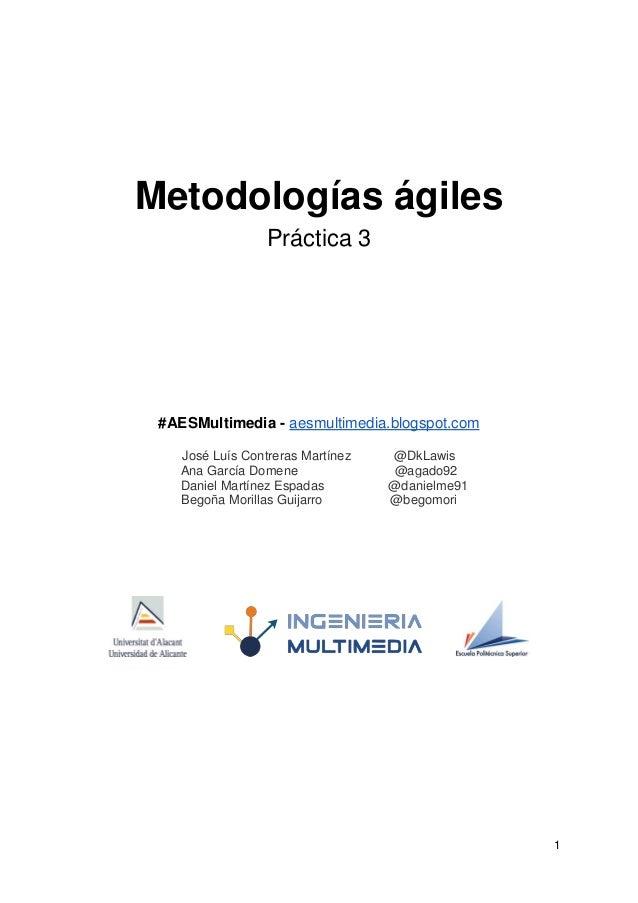 Metodologías ágiles                 Práctica 3 #AESMultimedia - aesmultimedia.blogspot.com   José Luís Contreras Martínez ...