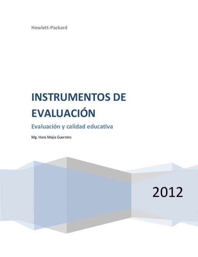 Hewlett-Packard 2012 INSTRUMENTOS DE EVALUACIÓN Evaluación y calidad educativa Mg. Hans Mejía Guerrero