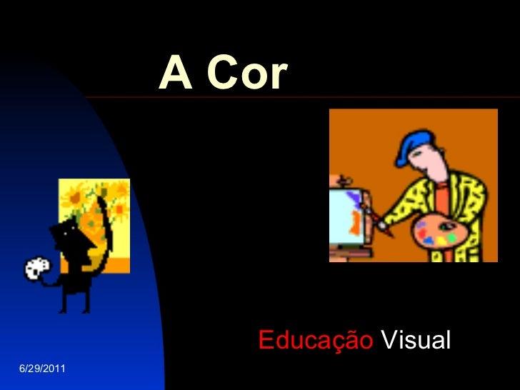 A Cor 6/29/2011 Educação  Visual