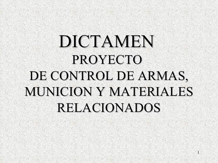 DICTAMEN  PROYECTO  DE CONTROL DE ARMAS, MUNICION Y MATERIALES RELACIONADOS