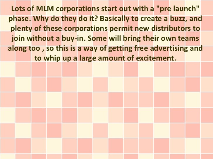 """Lots of MLM corporations start out with a """"pre launch""""phase. Why do they do it? Basically to create a buzz, and plenty of ..."""
