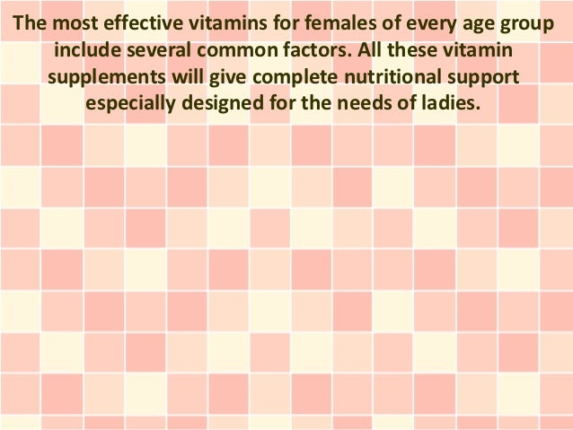 The most effective vitamins for females of every age group include several common factors. All these vitamin supplements w...