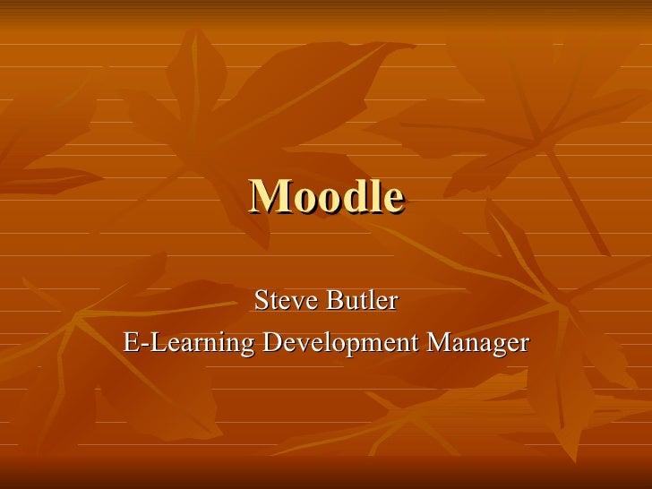 Moodle          Steve ButlerE-Learning Development Manager