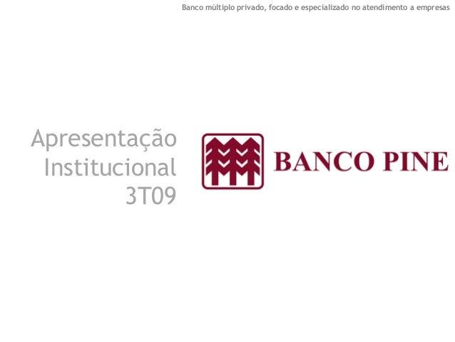 Banco múltiplo privado, focado e especializado no atendimento a empresas  Apresentação Institucional 3T09