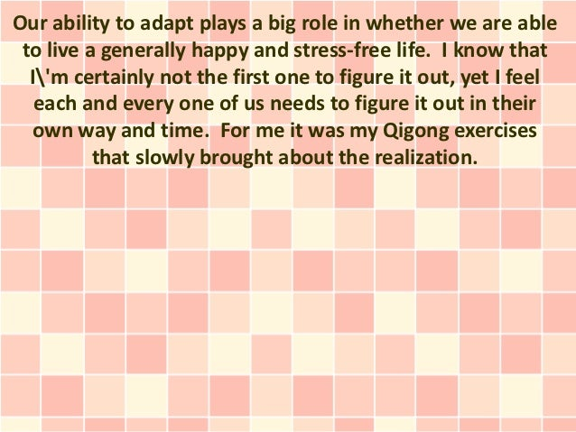 Our ability to adapt plays a big role in whether we are able to live a generally happy and stress-free life. I know that  ...